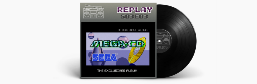 Podcast Replay - Mega CD